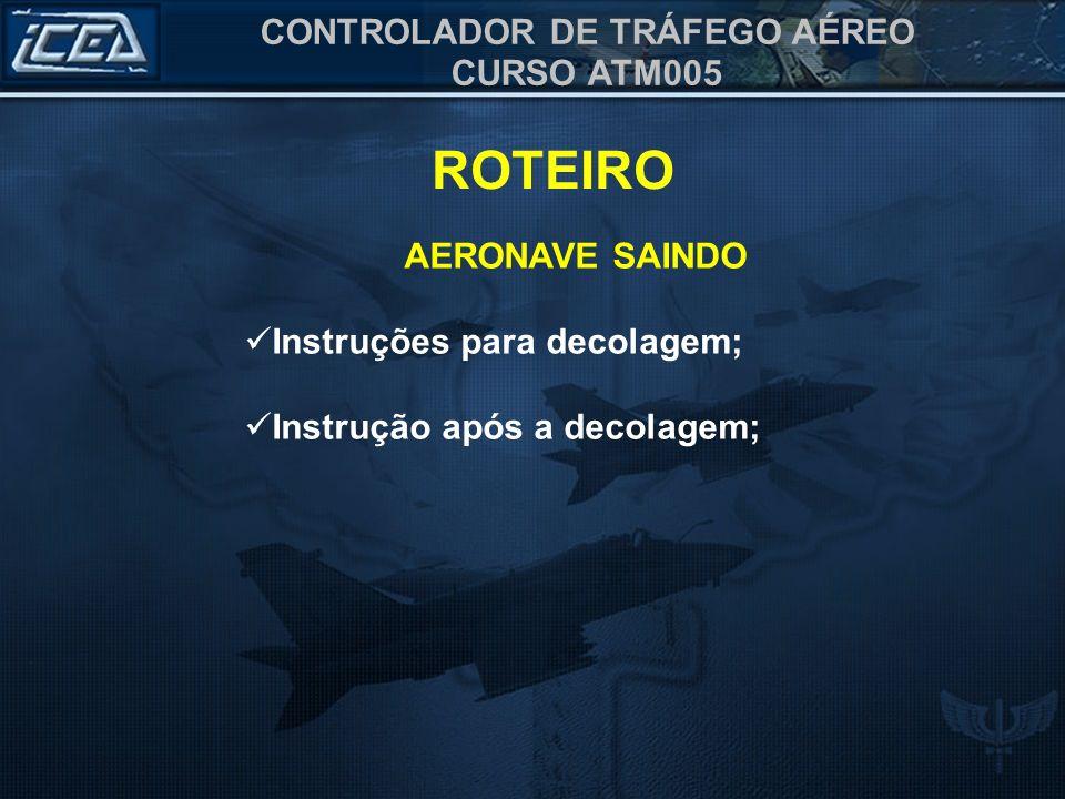 CONTROLADOR DE TRÁFEGO AÉREO CURSO ATM005 15.23.1.6.1 Solicitação a) indicativo do órgão; b) indicativo da aeronave; c) posição da aeronave; e d) autorização solicitada.