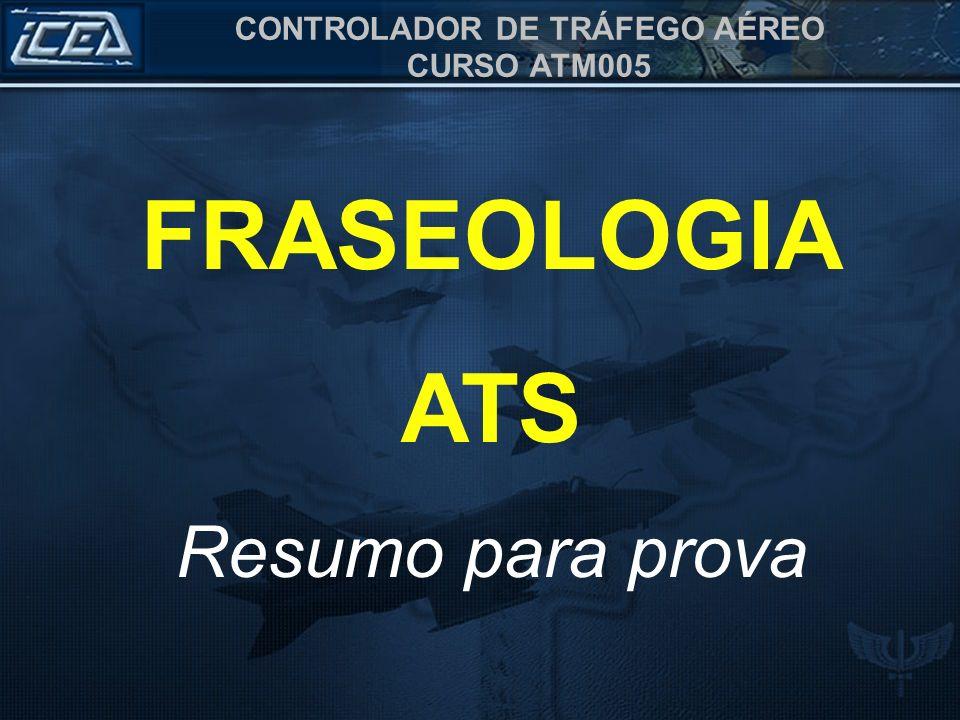 CONTROLADOR DE TRÁFEGO AÉREO CURSO ATM005 FRASEOLOGIA ATS Resumo para prova