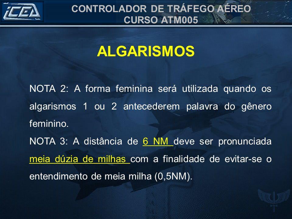 CONTROLADOR DE TRÁFEGO AÉREO CURSO ATM005 ALGARISMOS NOTA 2: A forma feminina será utilizada quando os algarismos 1 ou 2 antecederem palavra do gênero