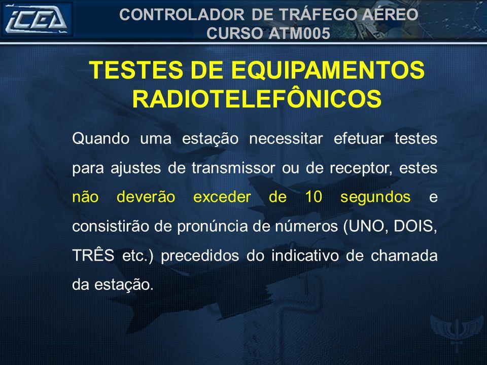 CONTROLADOR DE TRÁFEGO AÉREO CURSO ATM005 Ininteligível Inteligível por vezes Inteligível com dificuldade Inteligível Perfeitamente inteligível TESTES DE EQUIPAMENTOS RADIOTELEFÔNICOS Ao se efetuarem testes dos equipamentos radiotelefônicos, deverá ser usada a seguinte escala de clareza: