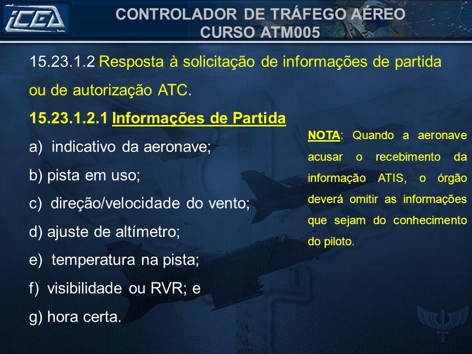 CONTROLADOR DE TRÁFEGO AÉREO CURSO ATM005 NOTA 1: Quando autorizado pelo DECEA, não será emitida a informação do horário de decolagem em aeródromos específicos.