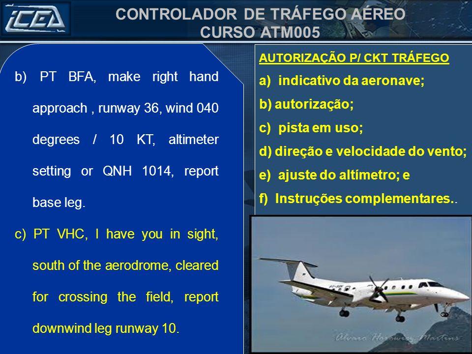 CONTROLADOR DE TRÁFEGO AÉREO CURSO ATM005 b)PT BFA, faça aproximação pela direita, pista 36, vento 040 graus / 10 KT, ajuste do altímetro ou QNH 1014,