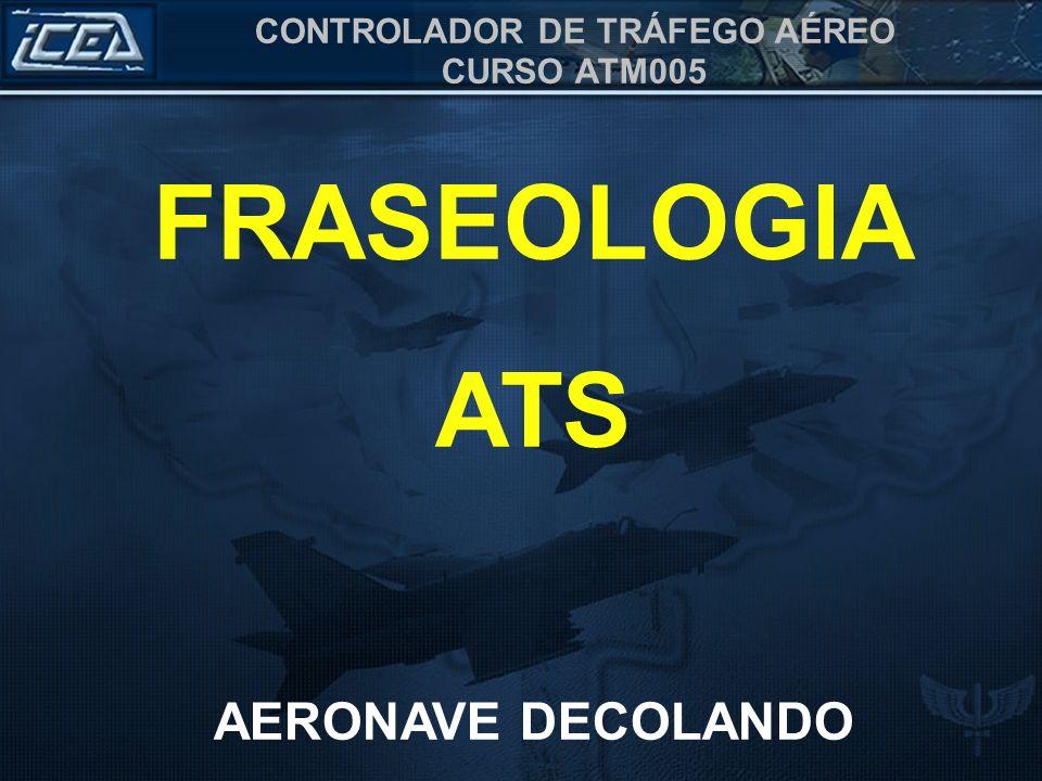 CONTROLADOR DE TRÁFEGO AÉREO CURSO ATM005 FRASEOLOGIA ATS AERONAVE DECOLANDO