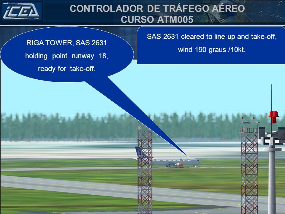 CONTROLADOR DE TRÁFEGO AÉREO CURSO ATM005 RIGA TOWER, SAS 2631 holding point runway 18, ready for take-off. SAS 2631 cleared to line up and take-off,
