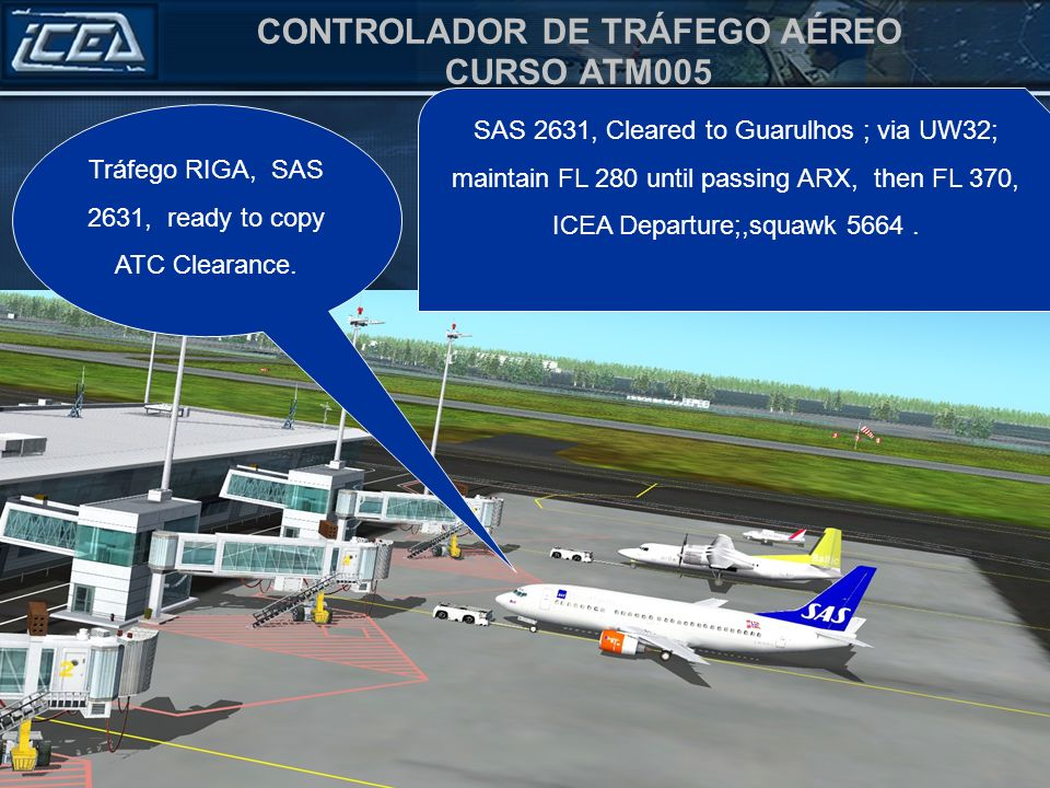 CONTROLADOR DE TRÁFEGO AÉREO CURSO ATM005 SAS 2631,, Cleared to Guarulhos ; via UW32; maintain FL 280 until passing ARX, then FL 370, ICEA Departure, squawk 5664.