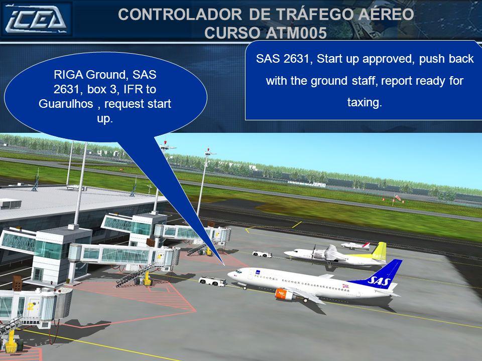 CONTROLADOR DE TRÁFEGO AÉREO CURSO ATM005 SAS 2631, Start up approved, push back with the ground staff, report ready for taxing. RIGA Ground, SAS 2631