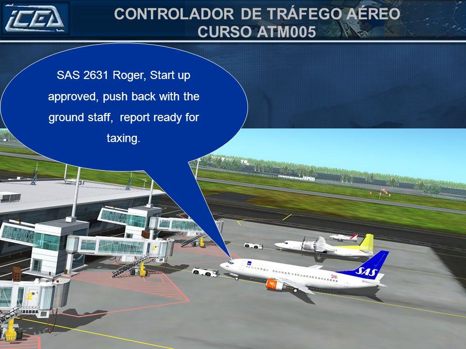 CONTROLADOR DE TRÁFEGO AÉREO CURSO ATM005 RIGA Ground, SAS 2631 ready for taxing,we have 152 Person on Board, Endurance 04:30, Alternate Galeão.