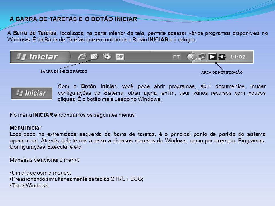 A BARRA DE TAREFAS E O BOTÃO INICIAR A Barra de Tarefas, localizada na parte inferior da tela, permite acessar vários programas disponíveis no Windows