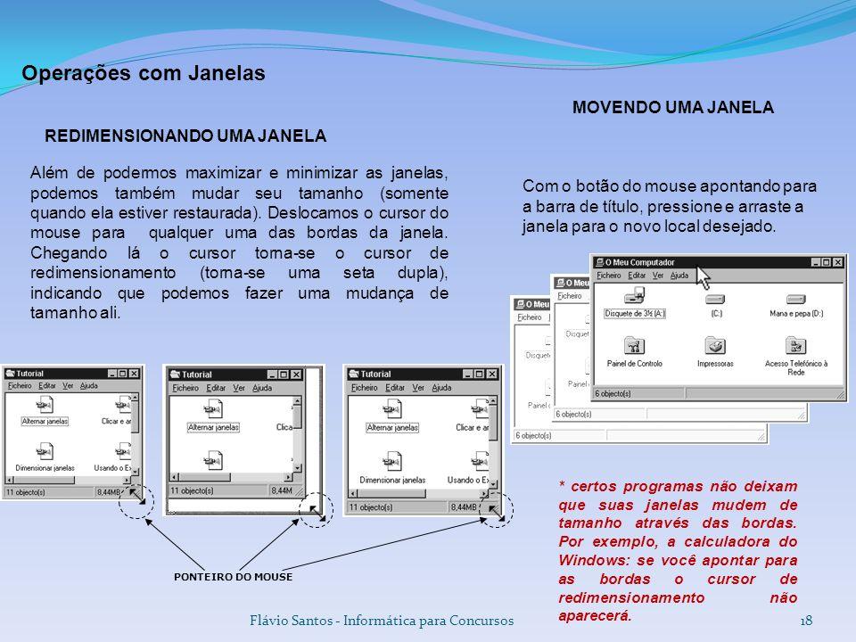 Operações com Janelas Flávio Santos - Informática para Concursos18 MOVENDO UMA JANELA Com o botão do mouse apontando para a barra de título, pressione