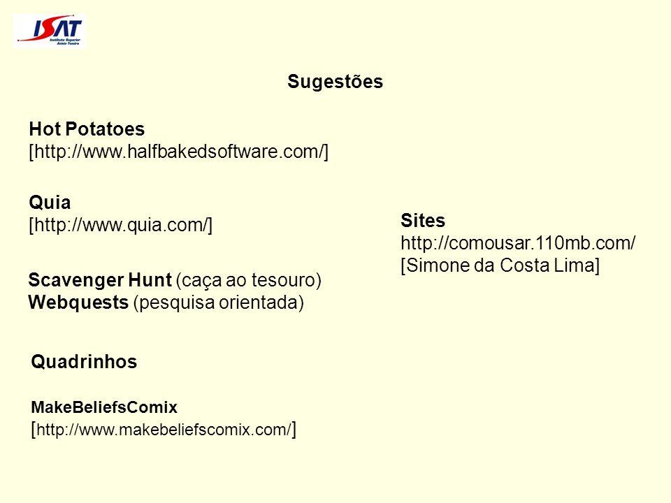 Sugestões Hot Potatoes [http://www.halfbakedsoftware.com/] Quia [http://www.quia.com/] Scavenger Hunt (caça ao tesouro) Webquests (pesquisa orientada)