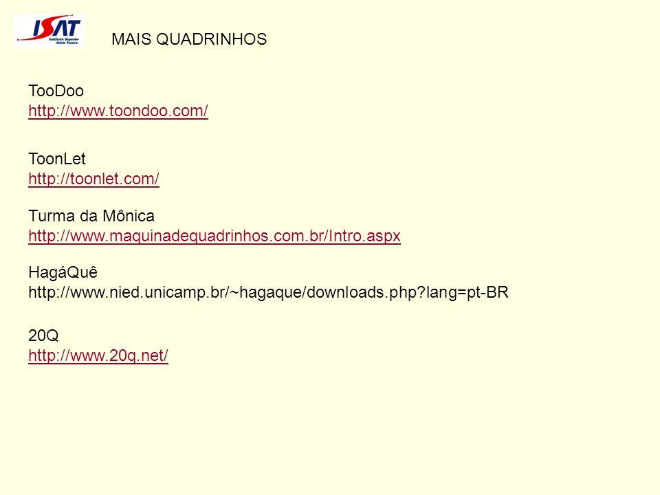 MAIS QUADRINHOS TooDoo http://www.toondoo.com/ ToonLet http://toonlet.com/ Turma da Mônica http://www.maquinadequadrinhos.com.br/Intro.aspx 20Q http:/
