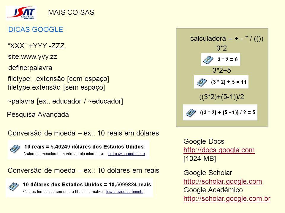 MAIS COISAS DICAS GOOGLE XXX +YYY -ZZZ site:www.yyy.zz define:palavra filetype:.extensão [com espaço] filetype:extensão [sem espaço] ~palavra [ex.: ed