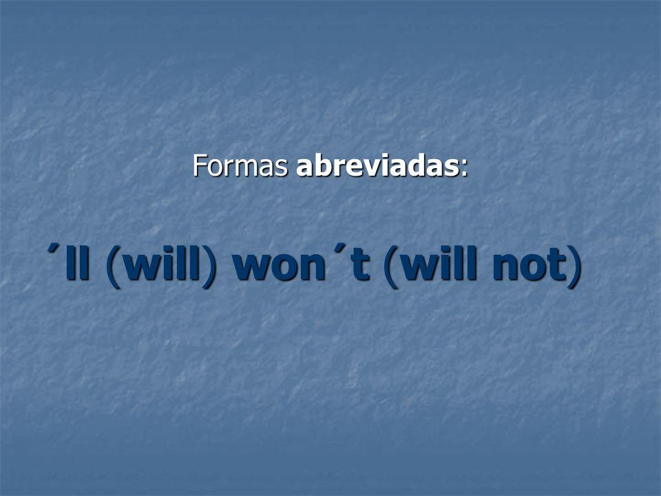 Formas abreviadas: ´ll (will) won´t (will not)