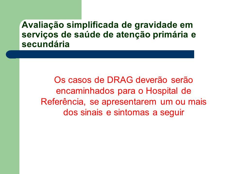 Avaliação simplificada de gravidade em serviços de saúde de atenção primária e secundária Os casos de DRAG deverão serão encaminhados para o Hospital