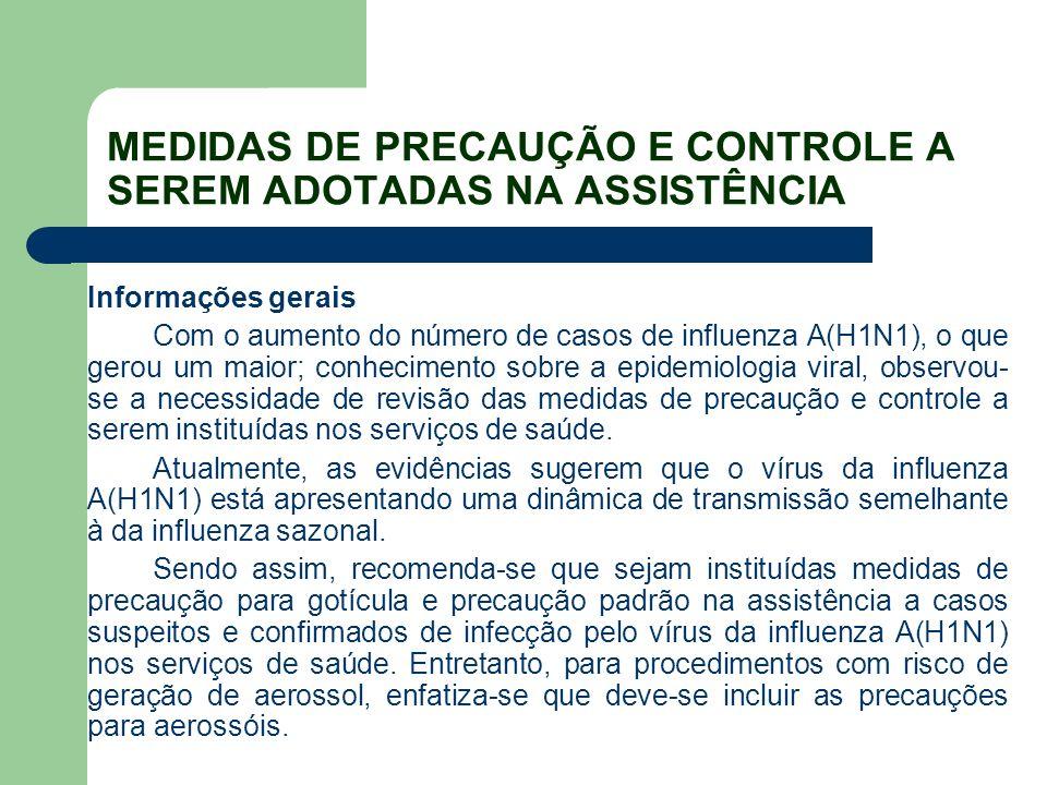 MEDIDAS DE PRECAUÇÃO E CONTROLE A SEREM ADOTADAS NA ASSISTÊNCIA Informações gerais Com o aumento do número de casos de influenza A(H1N1), o que gerou