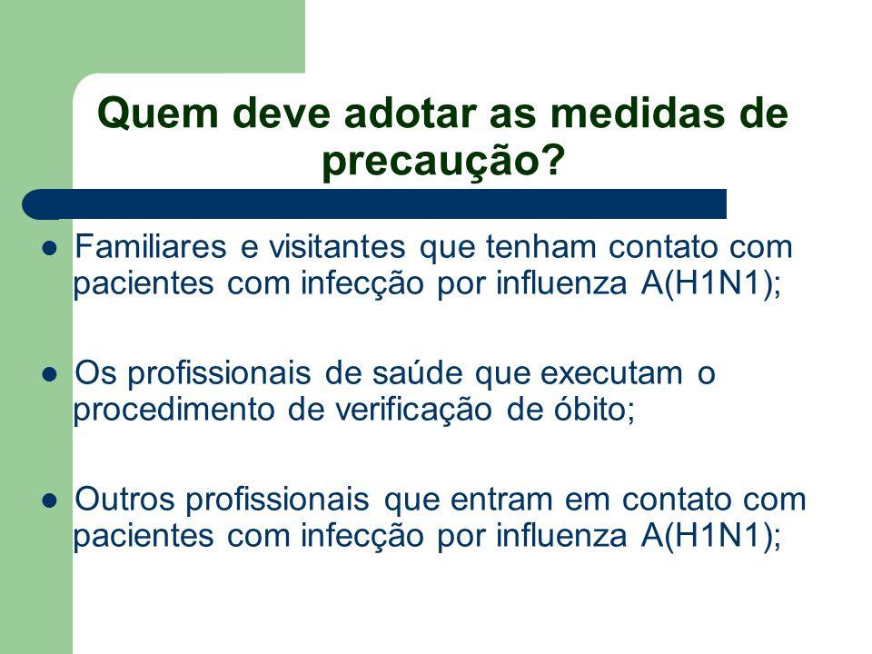 Quem deve adotar as medidas de precaução? Familiares e visitantes que tenham contato com pacientes com infecção por influenza A(H1N1); Os profissionai