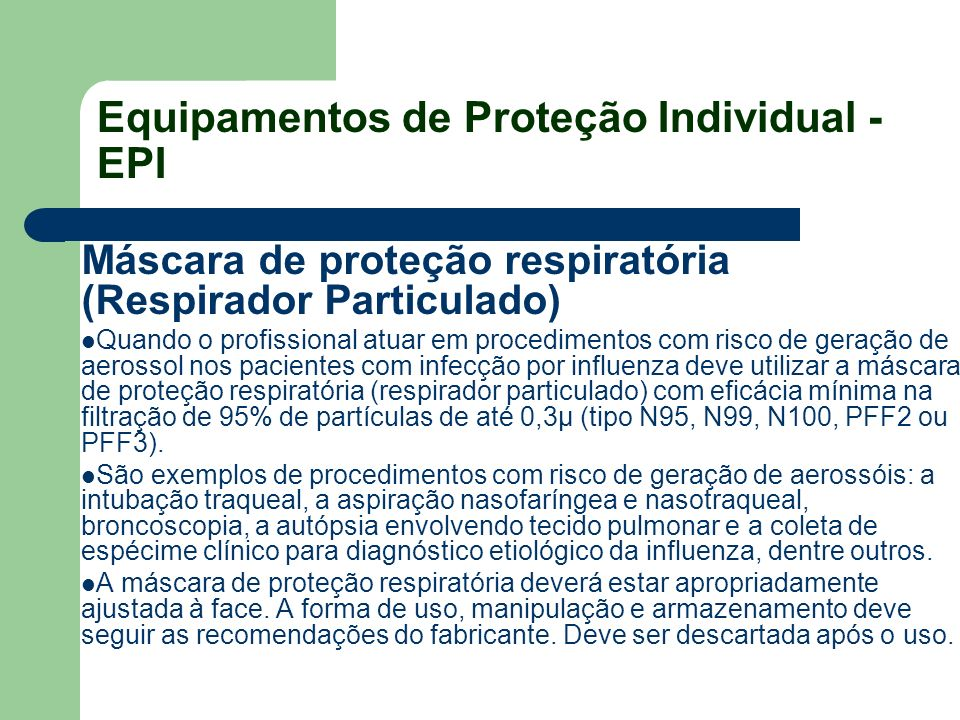 Equipamentos de Proteção Individual - EPI Máscara de proteção respiratória (Respirador Particulado) Quando o profissional atuar em procedimentos com r