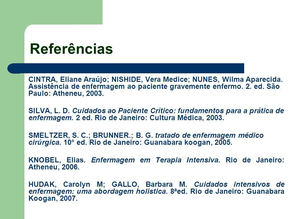 Referências CINTRA, Eliane Araújo; NISHIDE, Vera Medice; NUNES, Wilma Aparecida. Assistência de enfermagem ao paciente gravemente enfermo. 2. ed. São