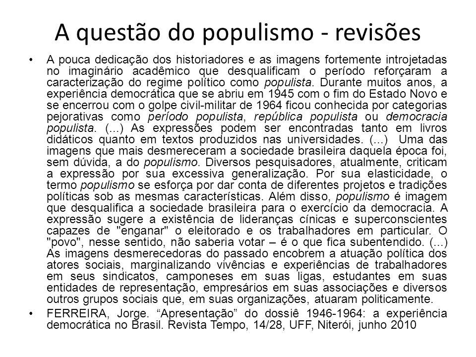 A questão do populismo - revisões A pouca dedicação dos historiadores e as imagens fortemente introjetadas no imaginário acadêmico que desqualificam o