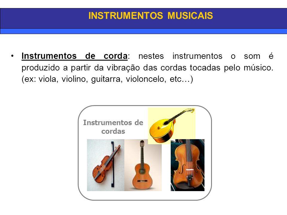 INSTRUMENTOS MUSICAIS Instrumentos de corda: nestes instrumentos o som é produzido a partir da vibração das cordas tocadas pelo músico.