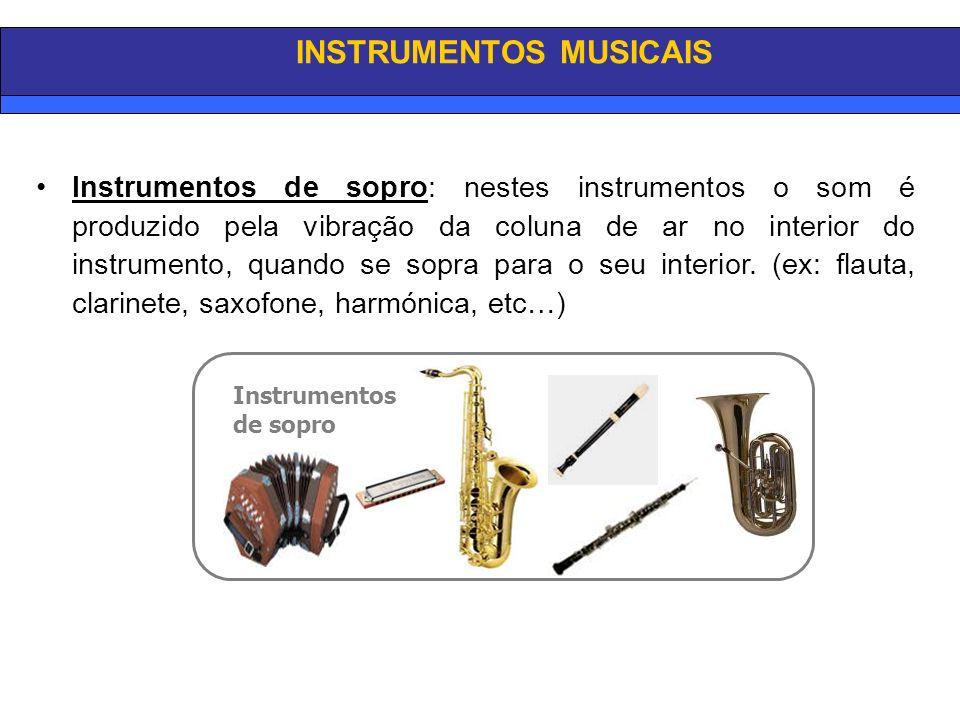 INSTRUMENTOS MUSICAIS Instrumentos de sopro: nestes instrumentos o som é produzido pela vibração da coluna de ar no interior do instrumento, quando se sopra para o seu interior.