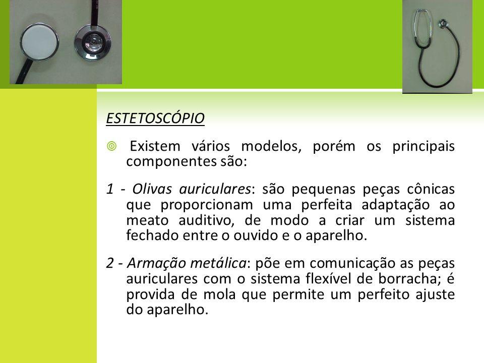 ESTETOSCÓPIO Existem vários modelos, porém os principais componentes são: 1 - Olivas auriculares: são pequenas peças cônicas que proporcionam uma perf