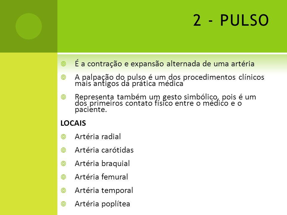 2 - PULSO É a contração e expansão alternada de uma artéria A palpação do pulso é um dos procedimentos clínicos mais antigos da prática médica Represe