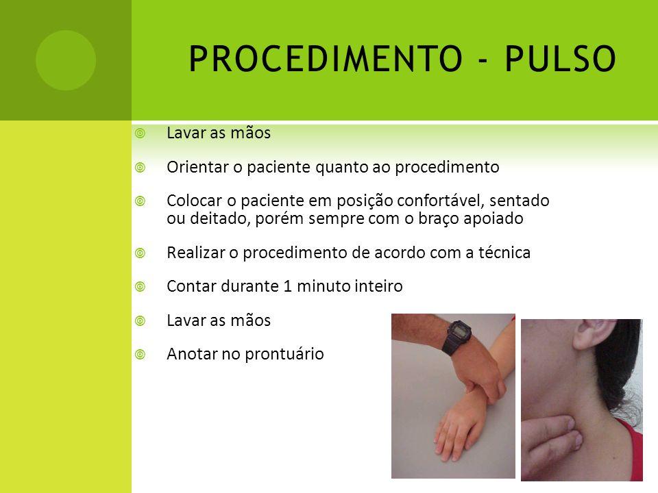 PROCEDIMENTO - PULSO Lavar as mãos Orientar o paciente quanto ao procedimento Colocar o paciente em posição confortável, sentado ou deitado, porém sem