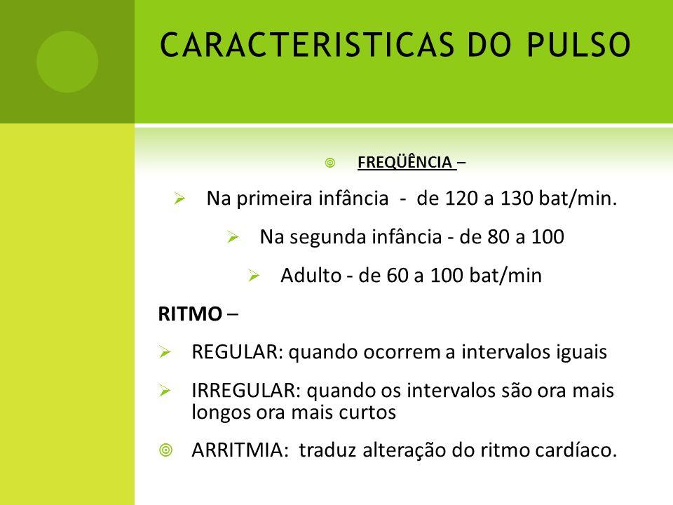 CARACTERISTICAS DO PULSO FREQÜÊNCIA – Na primeira infância - de 120 a 130 bat/min. Na segunda infância - de 80 a 100 Adulto - de 60 a 100 bat/min RITM