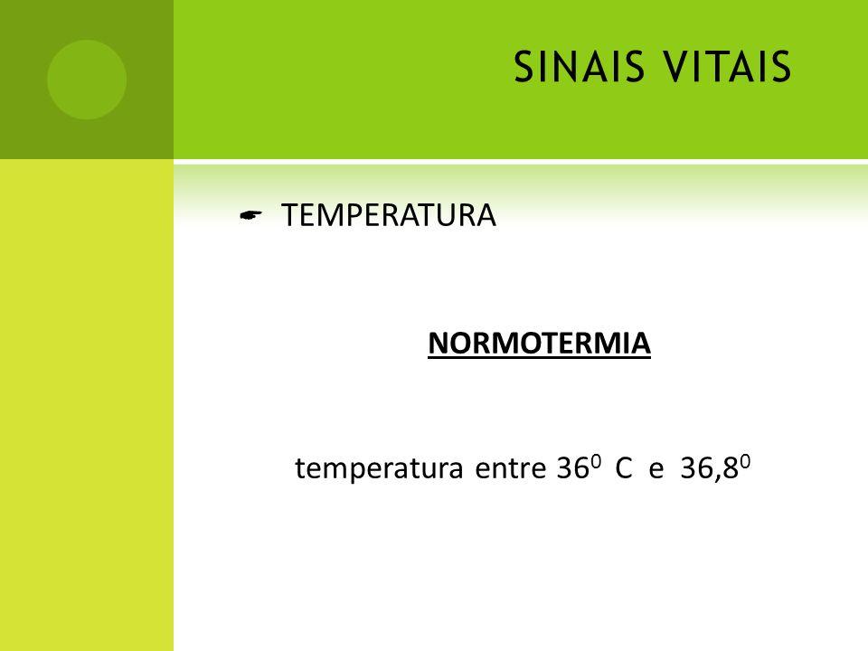 SINAIS VITAIS TEMPERATURA NORMOTERMIA temperatura entre 36 0 C e 36,8 0