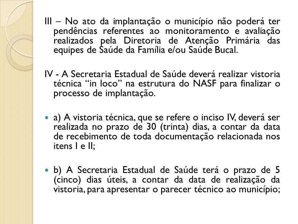 III – No ato da implantação o município não poderá ter pendências referentes ao monitoramento e avaliação realizados pela Diretoria de Atenção Primári
