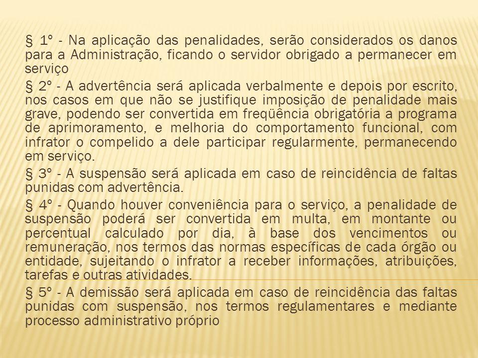 § 1º - Na aplicação das penalidades, serão considerados os danos para a Administração, ficando o servidor obrigado a permanecer em serviço § 2º - A ad