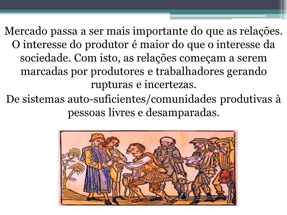 Mercado passa a ser mais importante do que as relações. O interesse do produtor é maior do que o interesse da sociedade. Com isto, as relações começam