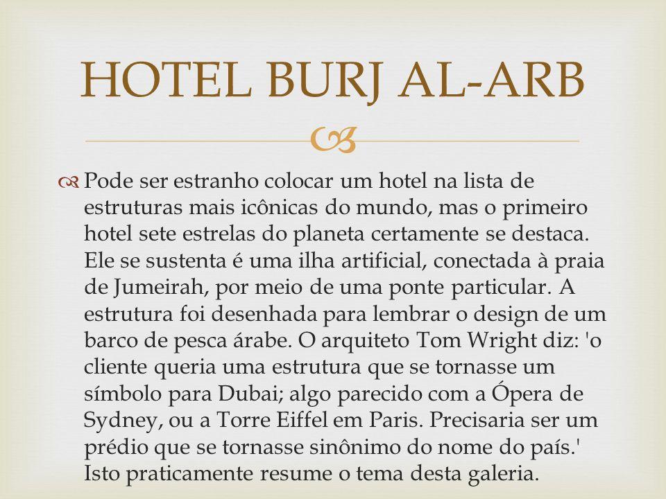 Pode ser estranho colocar um hotel na lista de estruturas mais icônicas do mundo, mas o primeiro hotel sete estrelas do planeta certamente se destaca.