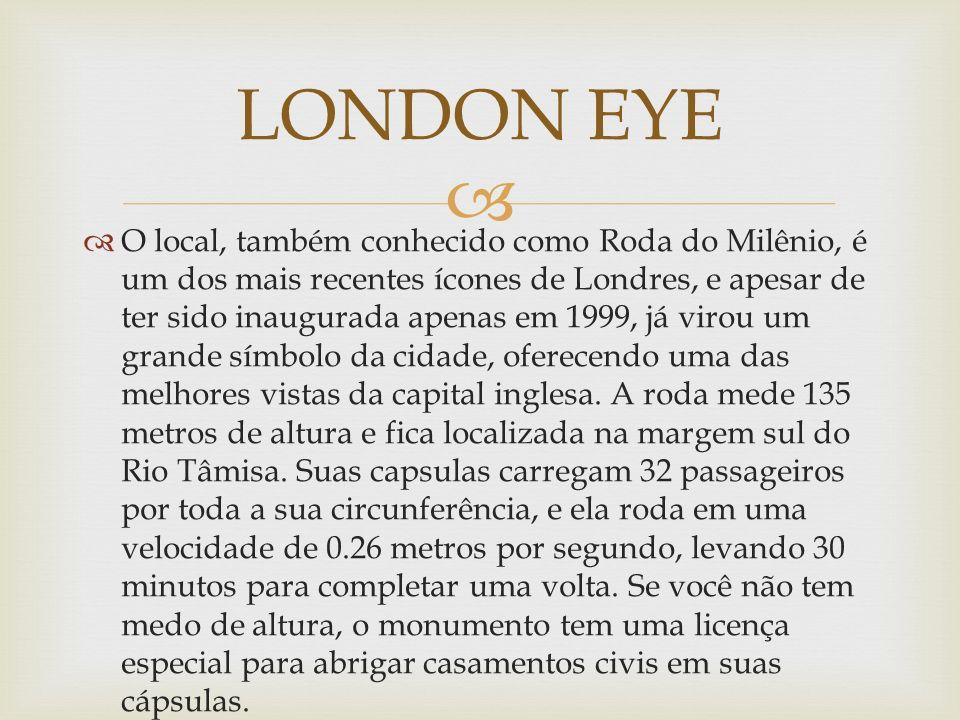 O local, também conhecido como Roda do Milênio, é um dos mais recentes ícones de Londres, e apesar de ter sido inaugurada apenas em 1999, já virou um