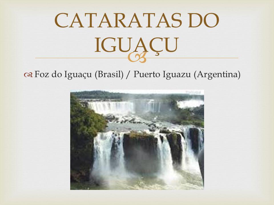 Foz do Iguaçu (Brasil) / Puerto Iguazu (Argentina) CATARATAS DO IGUAÇU