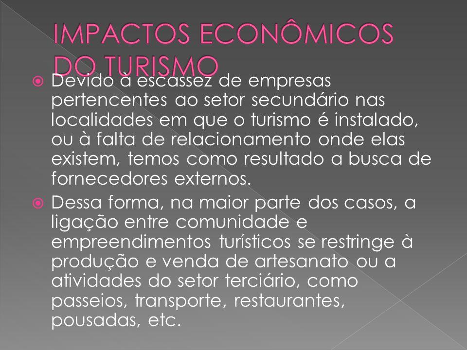 Devido à escassez de empresas pertencentes ao setor secundário nas localidades em que o turismo é instalado, ou à falta de relacionamento onde elas ex
