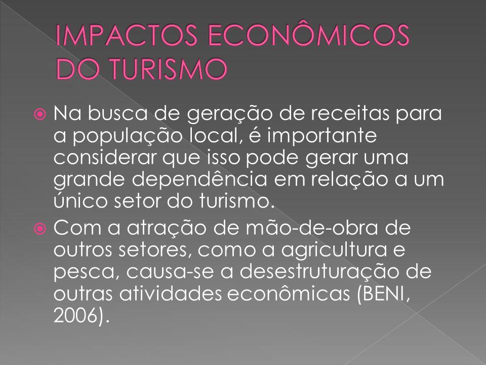 Na busca de geração de receitas para a população local, é importante considerar que isso pode gerar uma grande dependência em relação a um único setor do turismo.