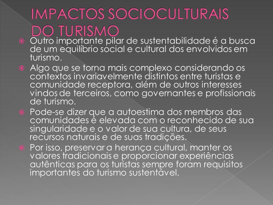 Outro importante pilar de sustentabilidade é a busca de um equilíbrio social e cultural dos envolvidos em turismo.