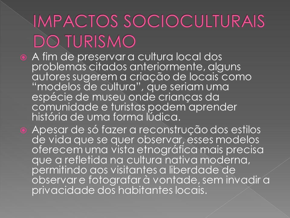 A fim de preservar a cultura local dos problemas citados anteriormente, alguns autores sugerem a criação de locais como modelos de cultura, que seriam uma espécie de museu onde crianças da comunidade e turistas podem aprender história de uma forma lúdica.