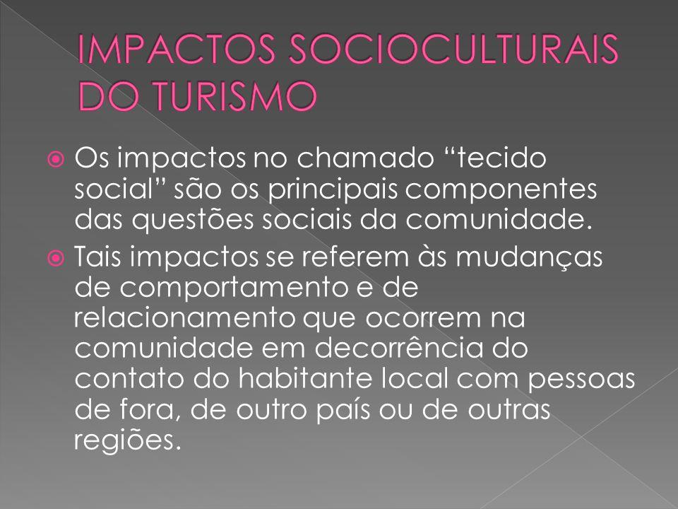 Os impactos no chamado tecido social são os principais componentes das questões sociais da comunidade. Tais impactos se referem às mudanças de comport