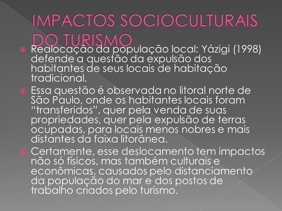 Realocação da população local: Yázigi (1998) defende a questão da expulsão dos habitantes de seus locais de habitação tradicional.