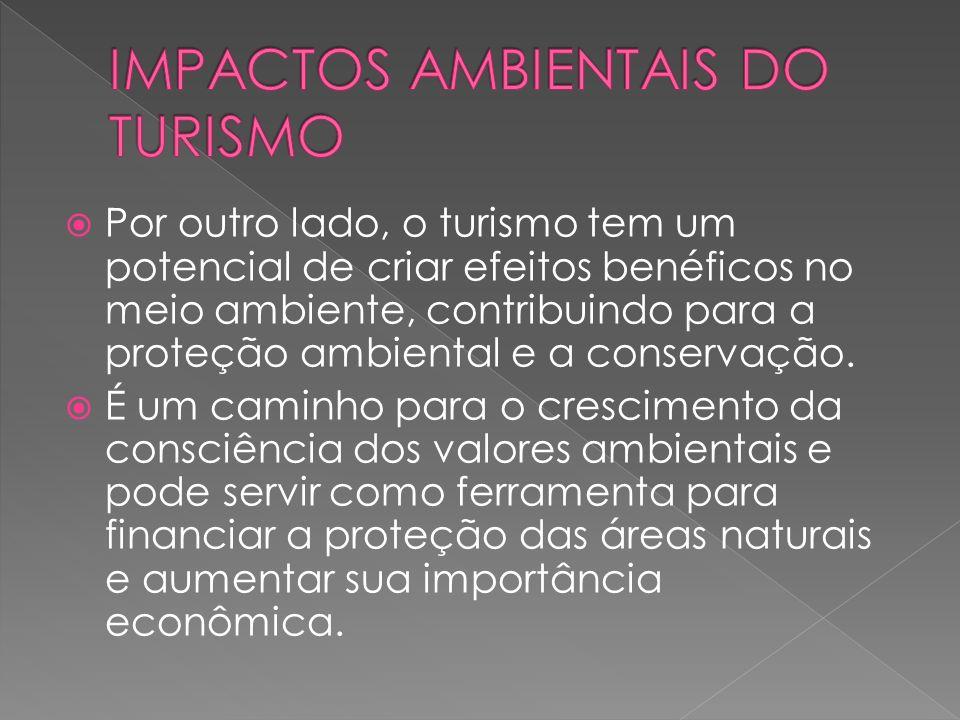 Por outro lado, o turismo tem um potencial de criar efeitos benéficos no meio ambiente, contribuindo para a proteção ambiental e a conservação.