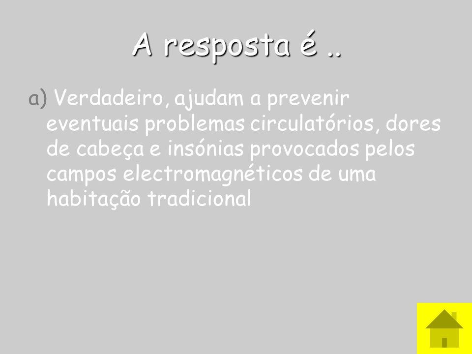 A resposta é.. a) Verdadeiro, ajudam a prevenir eventuais problemas circulatórios, dores de cabeça e insónias provocados pelos campos electromagnético