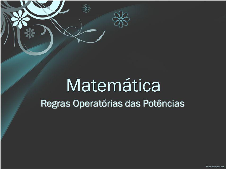 Matemática Regras Operatórias das Potências