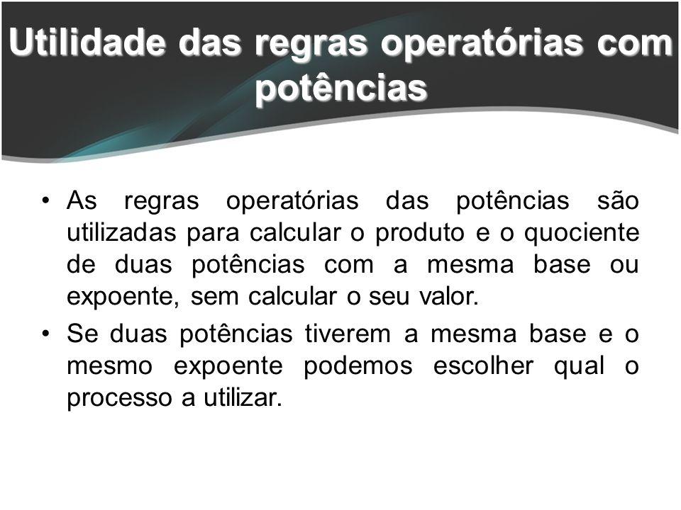 As regras operatórias das potências são utilizadas para calcular o produto e o quociente de duas potências com a mesma base ou expoente, sem calcular o seu valor.