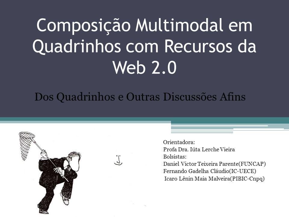 Composição Multimodal em Quadrinhos com Recursos da Web 2.0 Orientadora: Profa Dra.