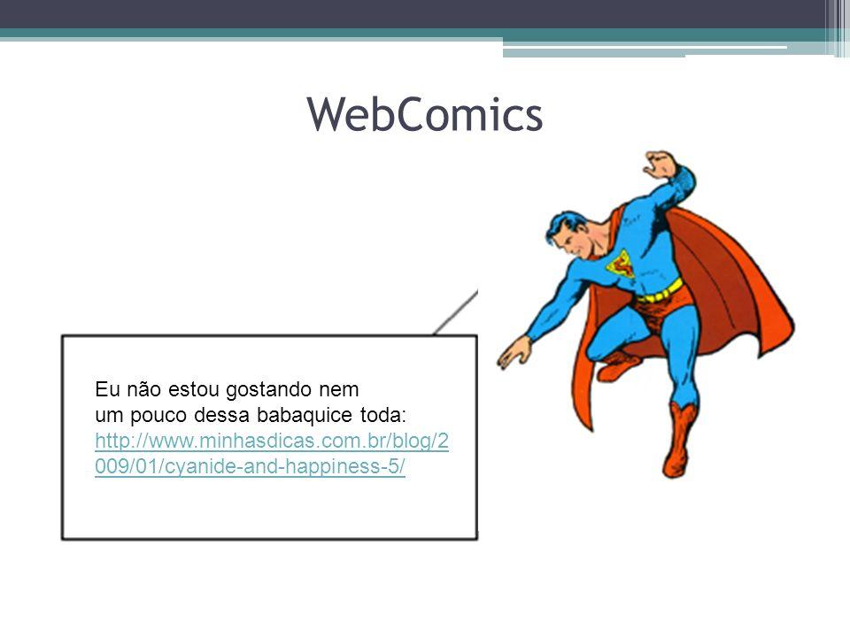 WebComics Eu não estou gostando nem um pouco dessa babaquice toda: http://www.minhasdicas.com.br/blog/2 009/01/cyanide-and-happiness-5/