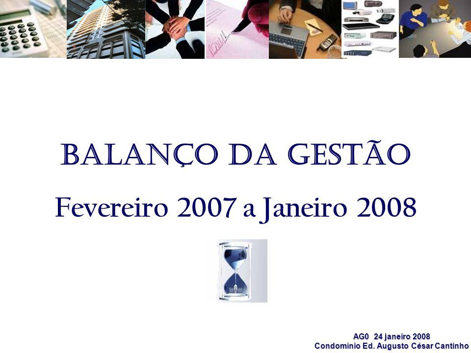 AG0 24 janeiro 2008 Condomínio Ed. Augusto César Cantinho Balanço da gestão Fevereiro 2007 a Janeiro 2008