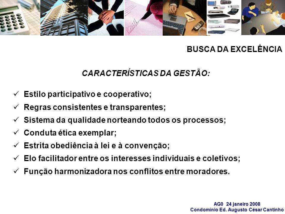 AG0 24 janeiro 2008 Condomínio Ed. Augusto César Cantinho CARACTERÍSTICAS DA GESTÃO: Estilo participativo e cooperativo; Regras consistentes e transpa